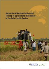Agricultural Mechanization and Testing of Agricultural Machinery in the Asia-Pacific Region, 2015
